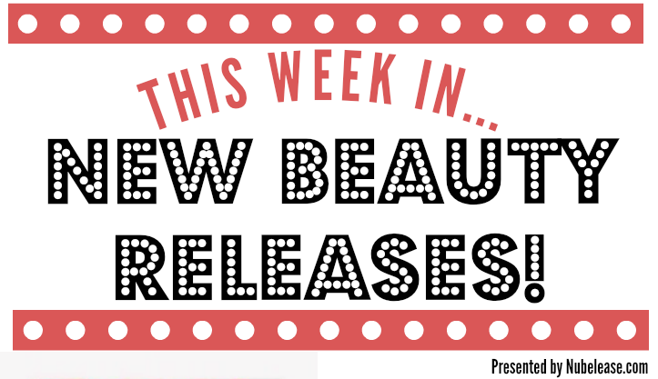 This Week in New Beauty Releases